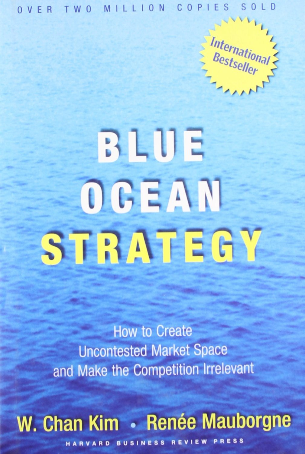a review of the book blue ocean strategy how to create uncontested market space and make competition The global phenomenon that has sold 35 million copies, is published in a record-breaking 43 languages and is a bestseller across five continents—now updated and expanded with new - selection from blue ocean strategy, expanded edition: how to create uncontested market space and make the competition irrelevant [book.